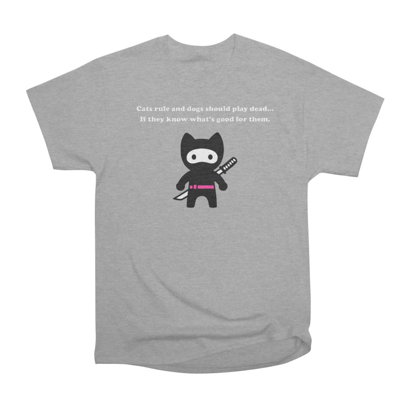 Cats Rule, Dogs Should Play Dead... Men's Classic T-Shirt by My Shirty Life