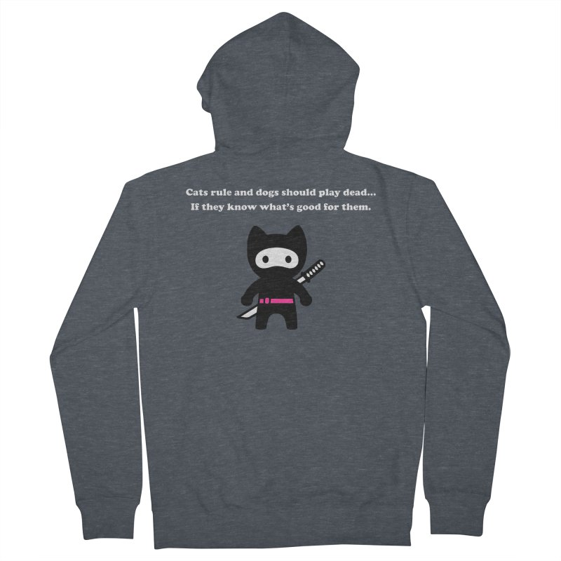 Cats Rule, Dogs Should Play Dead... Women's Zip-Up Hoody by My Shirty Life