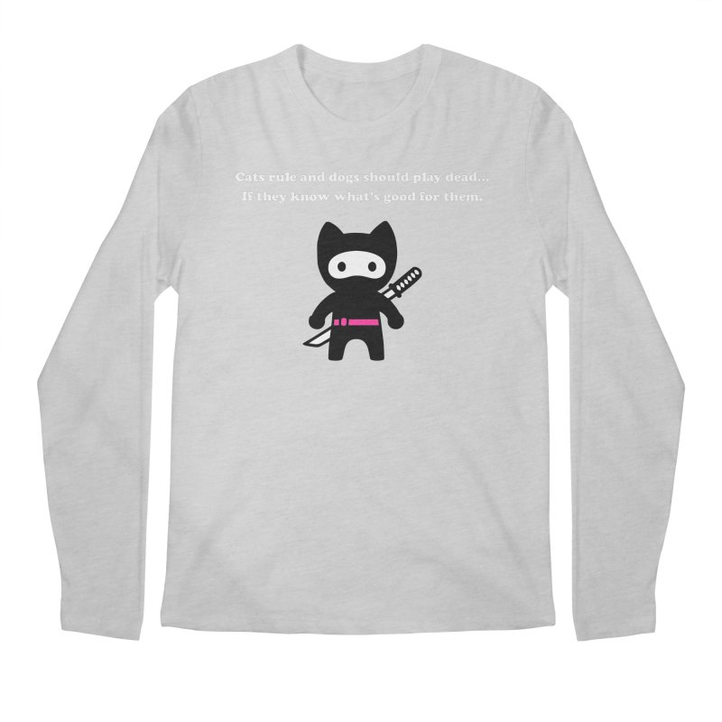 Cats Rule, Dogs Should Play Dead... Men's Longsleeve T-Shirt by My Shirty Life
