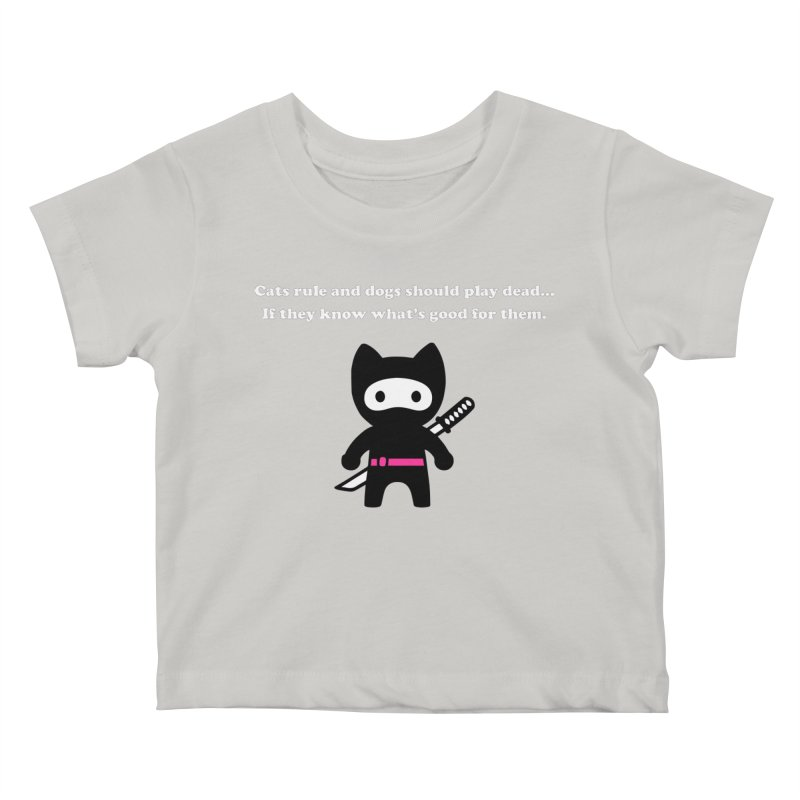 Cats Rule, Dogs Should Play Dead... Kids Baby T-Shirt by My Shirty Life