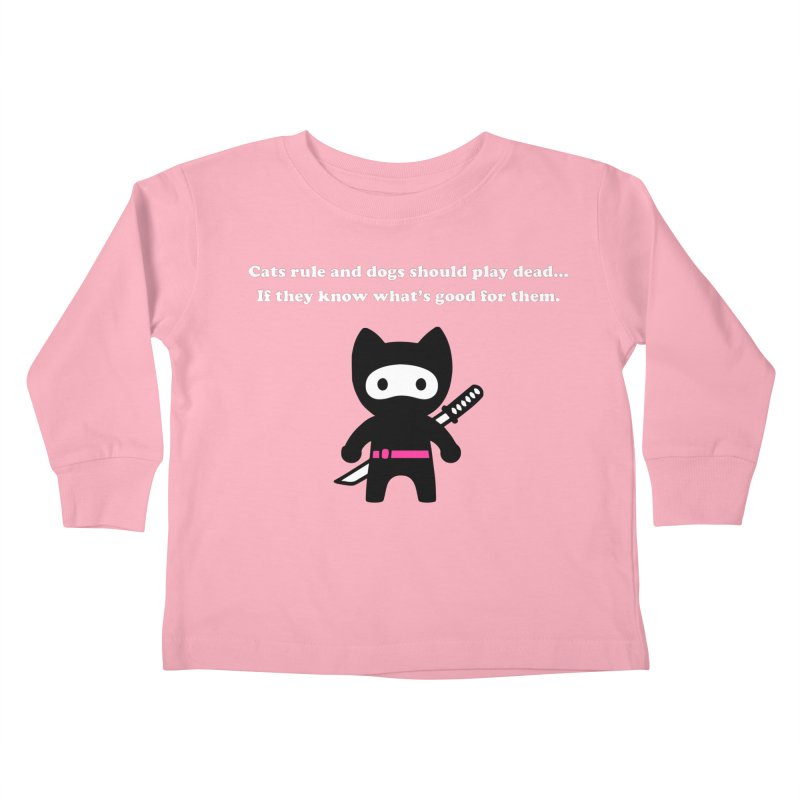 Cats Rule, Dogs Should Play Dead... Kids Toddler Longsleeve T-Shirt by My Shirty Life