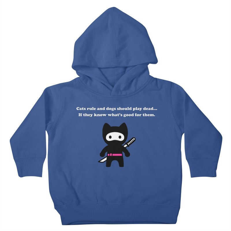 Cats Rule, Dogs Should Play Dead... Kids Toddler Pullover Hoody by My Shirty Life