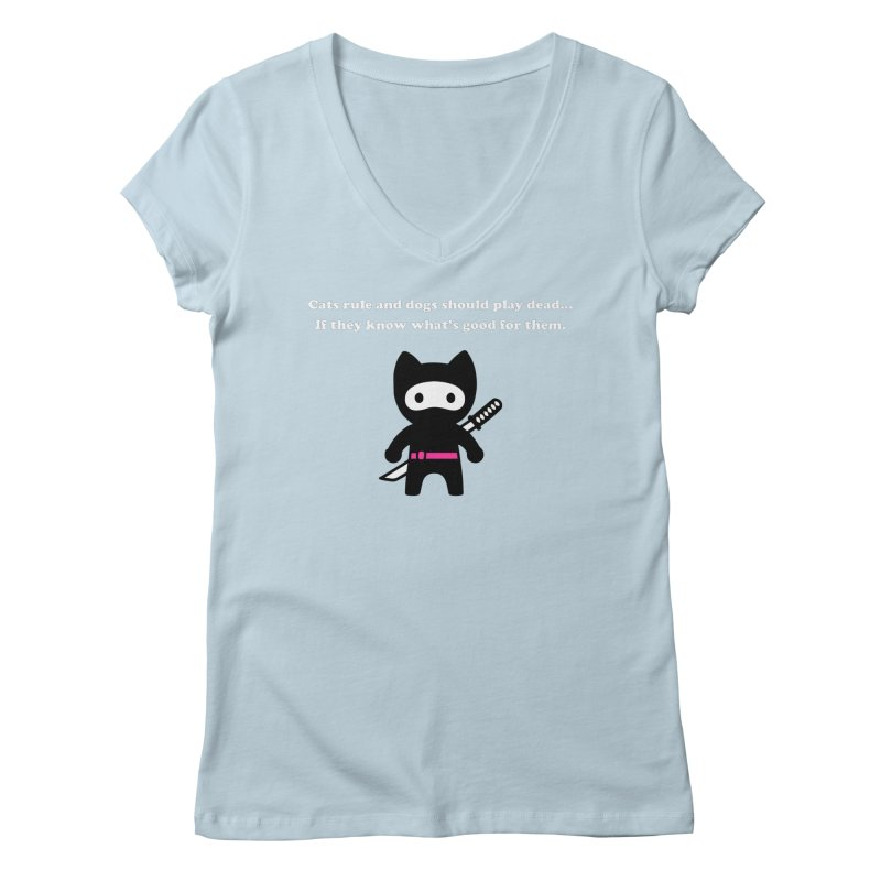 Cats Rule, Dogs Should Play Dead... Women's V-Neck by My Shirty Life