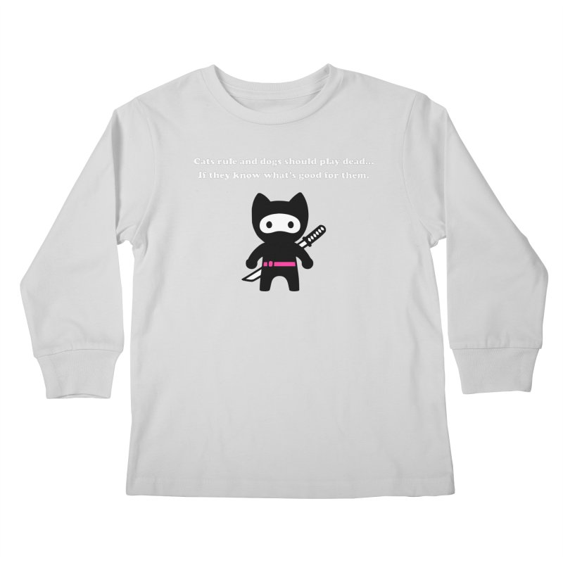 Cats Rule, Dogs Should Play Dead... Kids Longsleeve T-Shirt by My Shirty Life