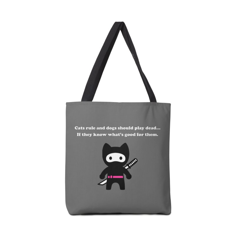 Cats Rule, Dogs Should Play Dead... Accessories Tote Bag Bag by My Shirty Life