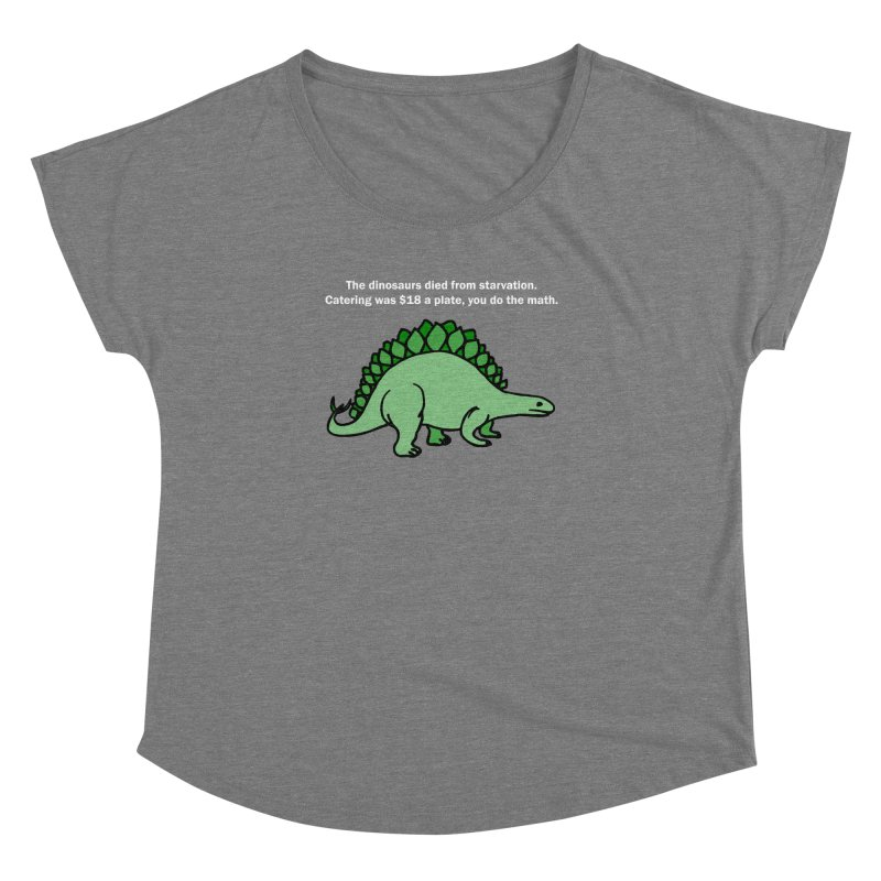 Dinosaurs VS Catering Women's Dolman by My Shirty Life