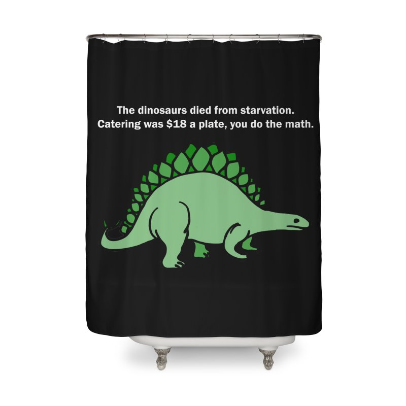 Dinosaurs VS Catering Home Shower Curtain by My Shirty Life