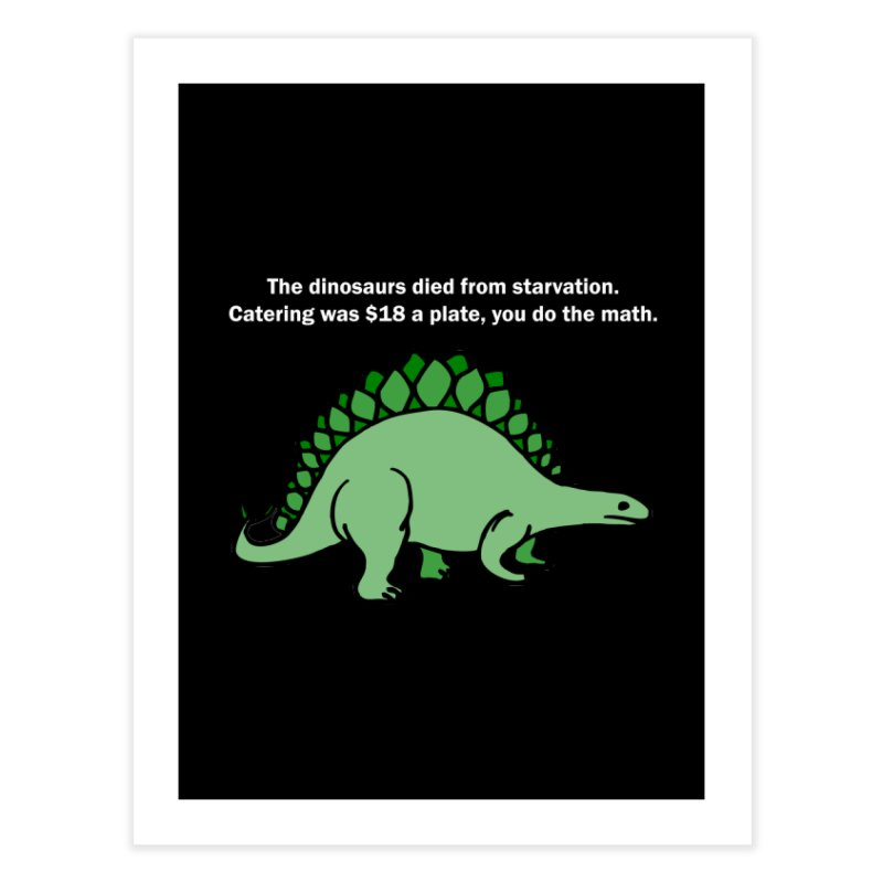 Dinosaurs VS Catering Home Fine Art Print by My Shirty Life