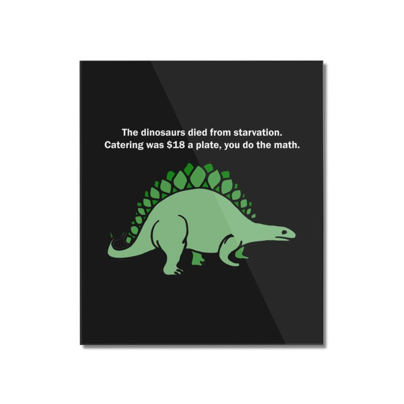 Dinosaurs VS Catering Home Mounted Acrylic Print by My Shirty Life