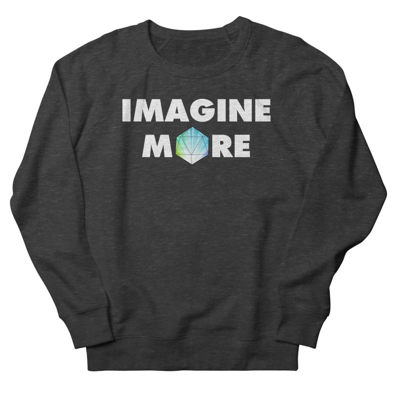 Imagine More Women's Sweatshirt by My Shirty Life