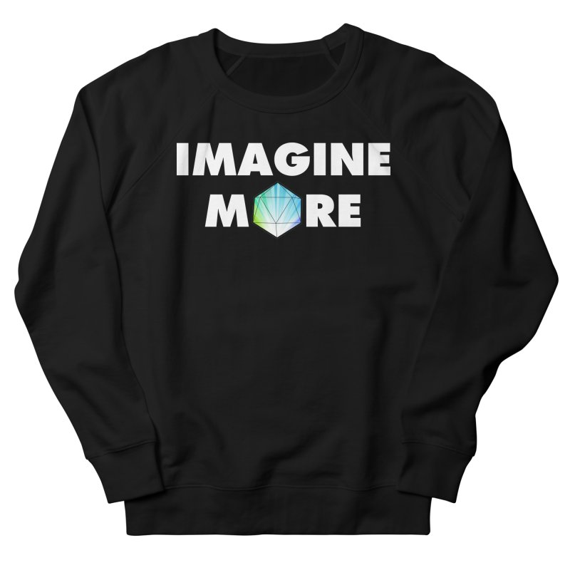 Imagine More Women's French Terry Sweatshirt by My Shirty Life