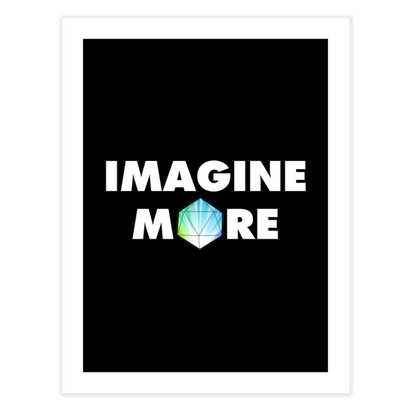 Imagine More Home Fine Art Print by My Shirty Life