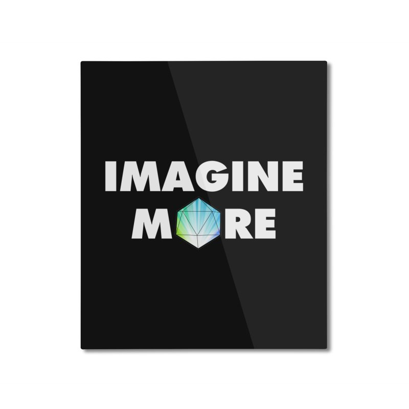 Imagine More Home Mounted Aluminum Print by My Shirty Life