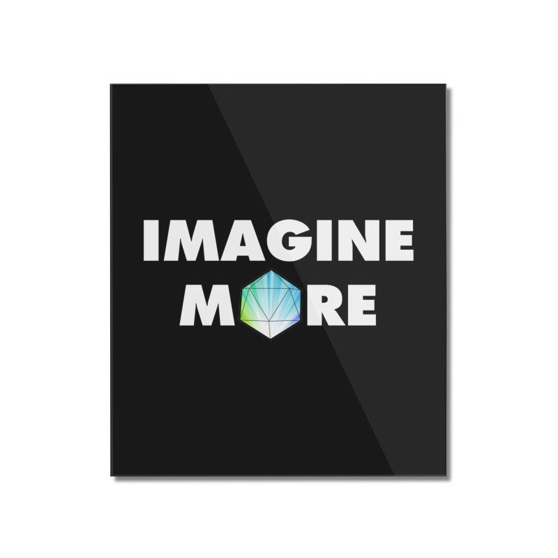 Imagine More Home Mounted Acrylic Print by My Shirty Life