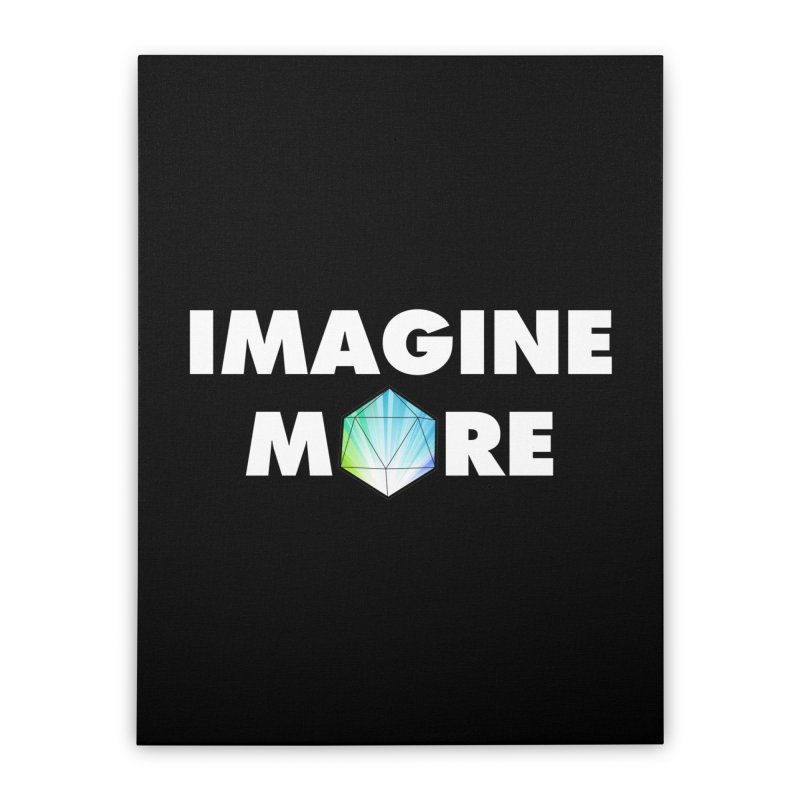 Imagine More Home Stretched Canvas by My Shirty Life