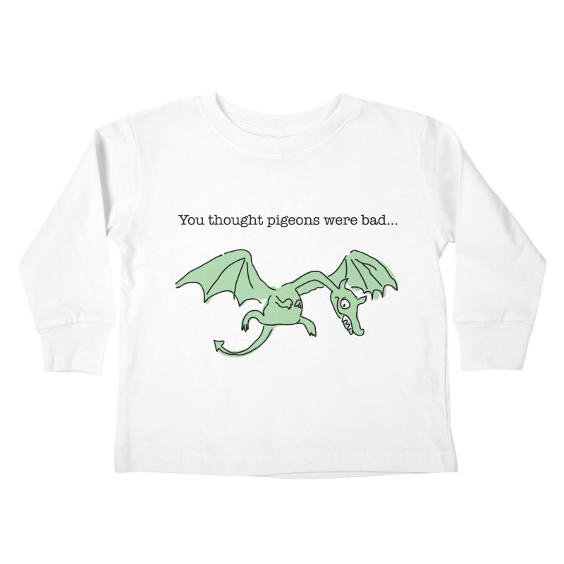 You thought pigeons were bad... Kids Toddler Longsleeve T-Shirt by My Shirty Life