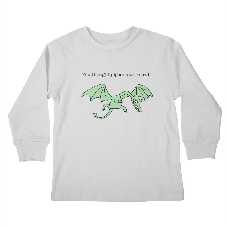 You thought pigeons were bad... Kids Longsleeve T-Shirt by My Shirty Life