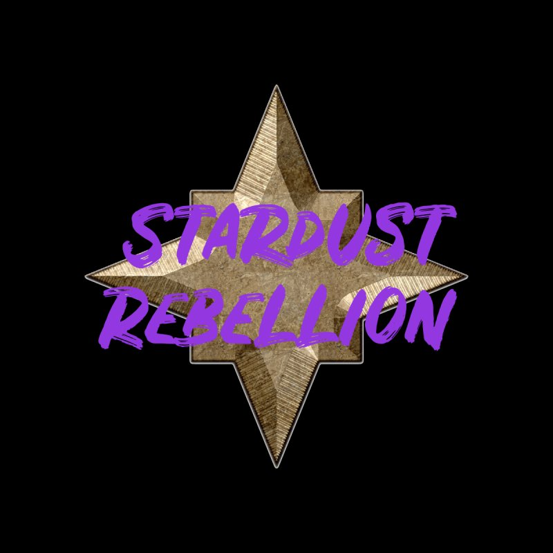 Stardust Rebellion None  by My Shirty Life