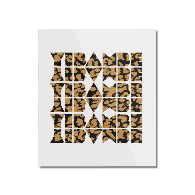 YIBAMBE! Home Mounted Acrylic Print by My Shirty Life