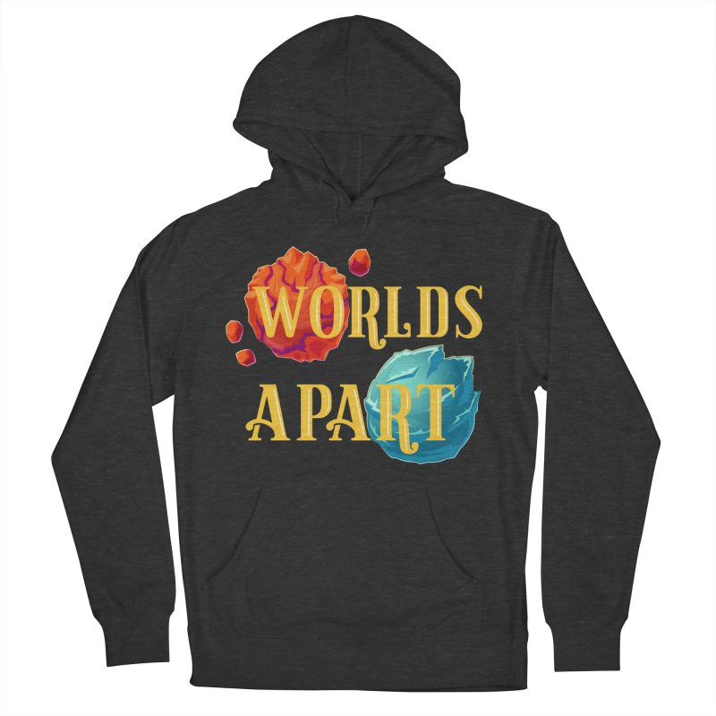 Worlds Apart Women's French Terry Pullover Hoody by My Shirty Life