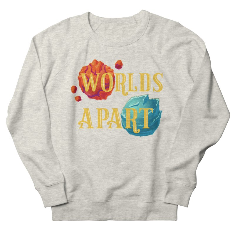 Worlds Apart Women's French Terry Sweatshirt by My Shirty Life
