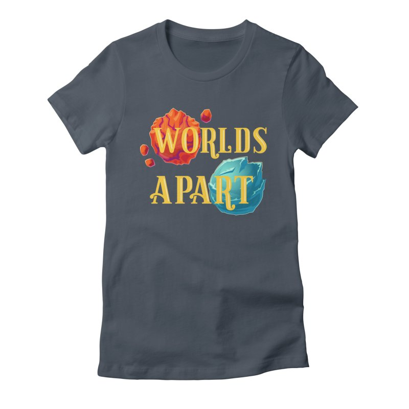 Worlds Apart Women's T-Shirt by My Shirty Life