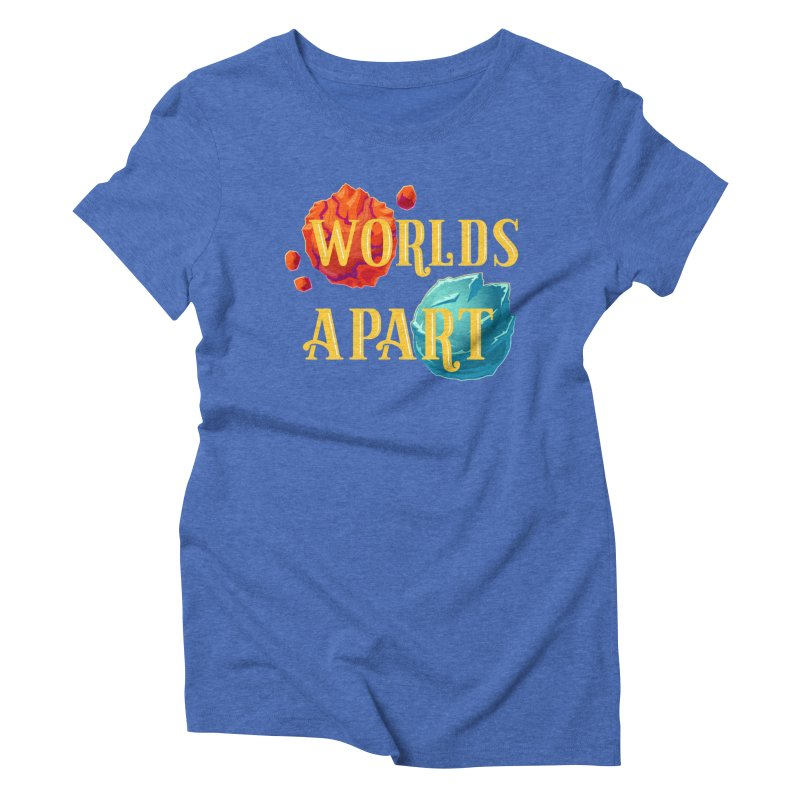 Worlds Apart Women's Triblend T-Shirt by My Shirty Life