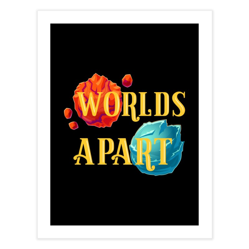 Worlds Apart Home Fine Art Print by My Shirty Life