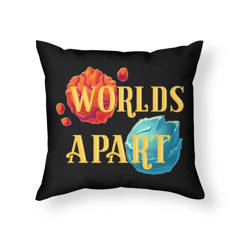 Worlds Apart Home Throw Pillow by My Shirty Life