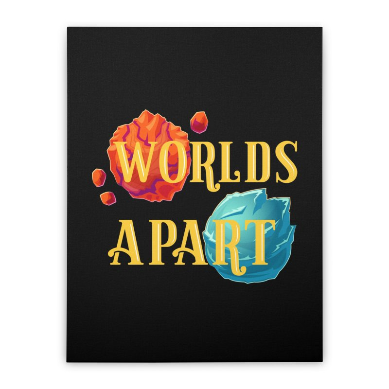 Worlds Apart Home Stretched Canvas by My Shirty Life