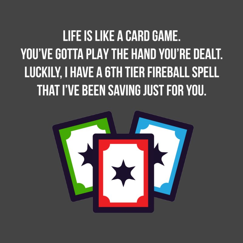 Life Is Like A Card Game... by My Shirty Life