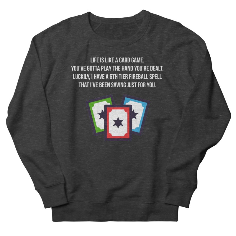 Life Is Like A Card Game... Women's Sweatshirt by My Shirty Life