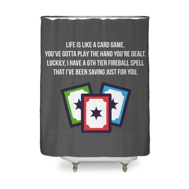 Life Is Like A Card Game... Home Shower Curtain by My Shirty Life