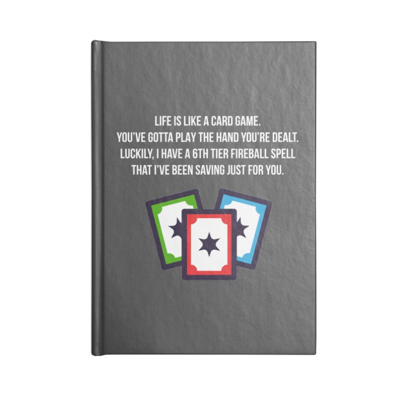 Life Is Like A Card Game... Accessories Notebook by My Shirty Life