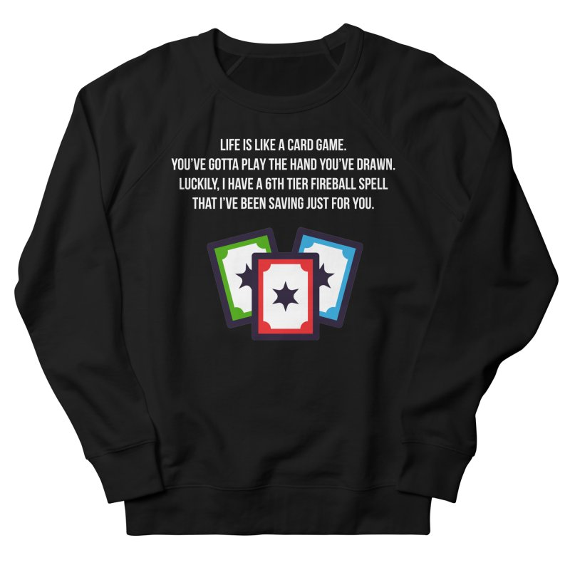 Life Is Like A Card Game... Women's French Terry Sweatshirt by My Shirty Life