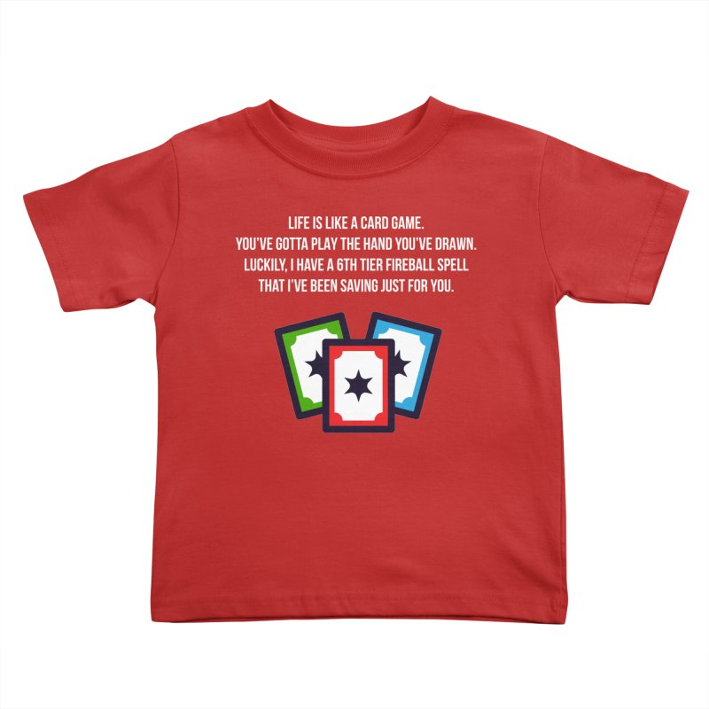 Life Is Like A Card Game... Kids Toddler T-Shirt by My Shirty Life