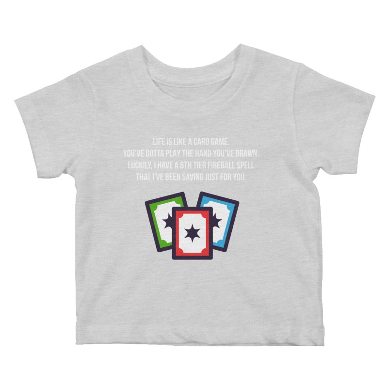 Life Is Like A Card Game... Kids Baby T-Shirt by My Shirty Life
