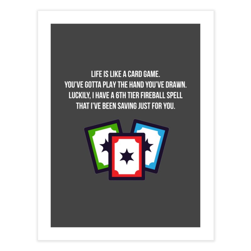 Life Is Like A Card Game... Home Fine Art Print by My Shirty Life