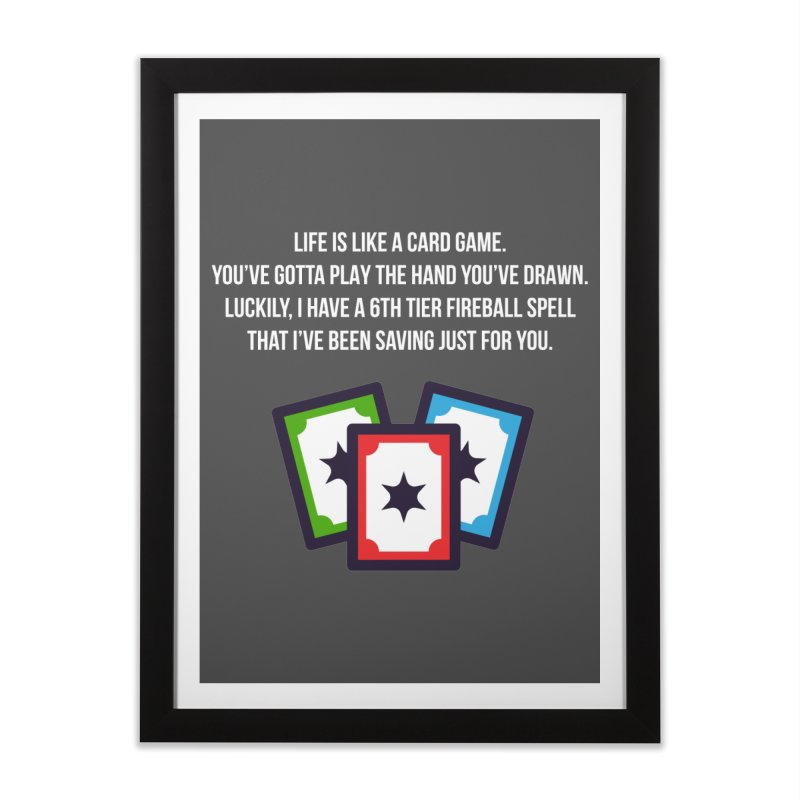 Life Is Like A Card Game... Home Framed Fine Art Print by My Shirty Life