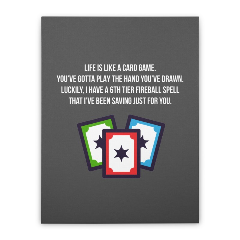 Life Is Like A Card Game... Home Stretched Canvas by My Shirty Life