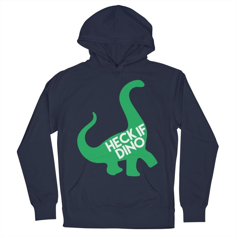 Heck If Dino Women's French Terry Pullover Hoody by My Shirty Life