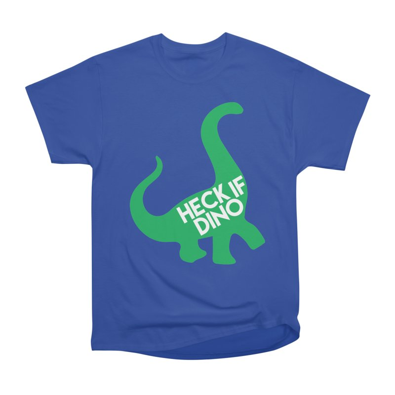 Heck If Dino Women's Heavyweight Unisex T-Shirt by My Shirty Life