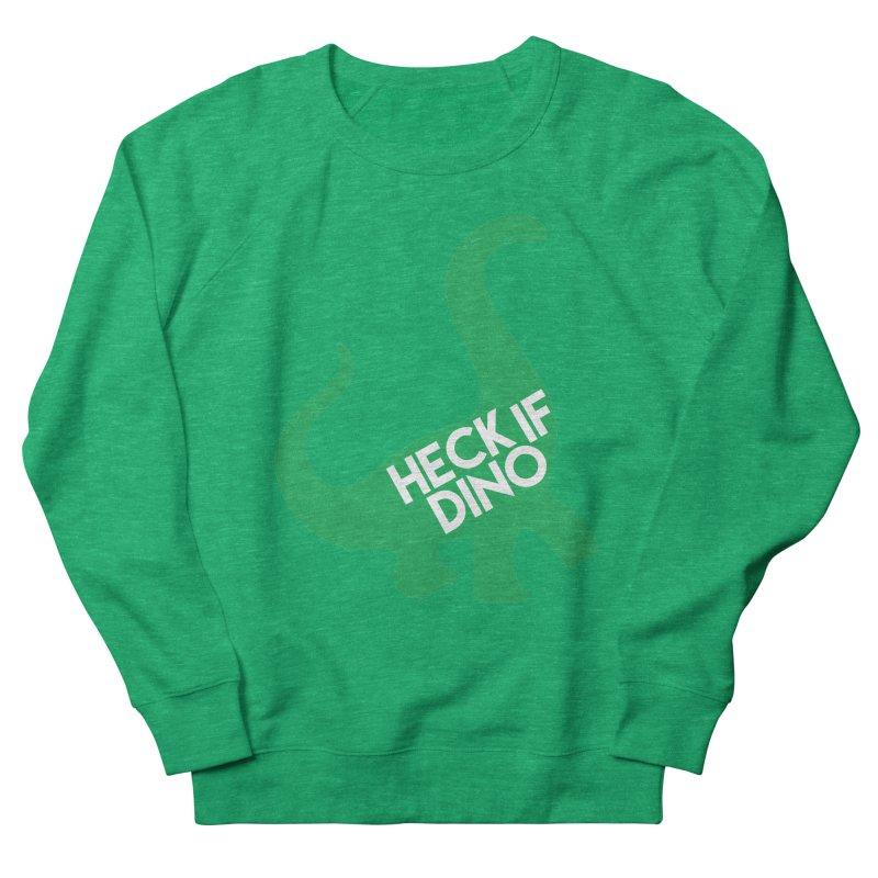 Heck If Dino Women's Sweatshirt by My Shirty Life