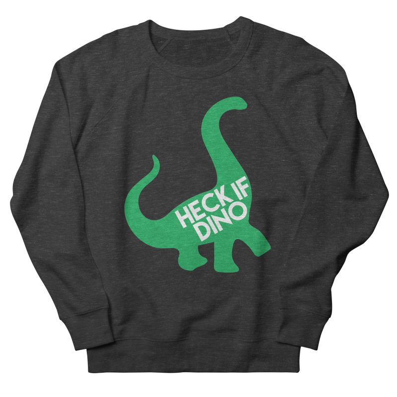 Heck If Dino Women's French Terry Sweatshirt by My Shirty Life