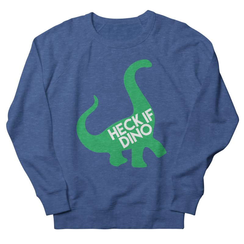 Heck If Dino Men's French Terry Sweatshirt by My Shirty Life
