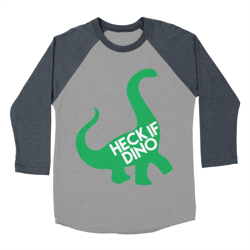 Heck If Dino Women's Baseball Triblend Longsleeve T-Shirt by My Shirty Life