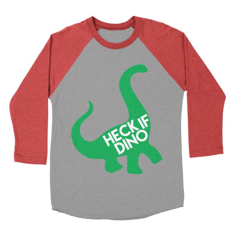 Heck If Dino Men's Baseball Triblend Longsleeve T-Shirt by My Shirty Life