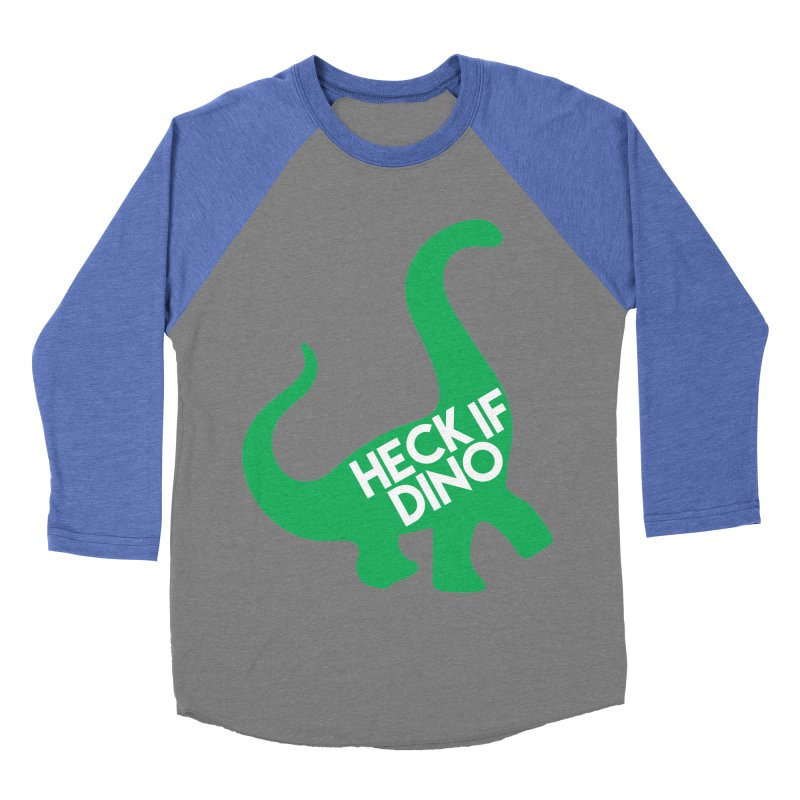 Heck If Dino Men's Baseball Triblend T-Shirt by My Shirty Life
