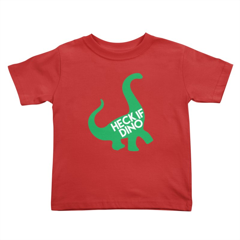Heck If Dino Kids Toddler T-Shirt by My Shirty Life