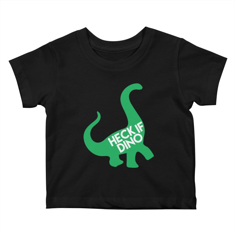 Heck If Dino Kids Baby T-Shirt by My Shirty Life